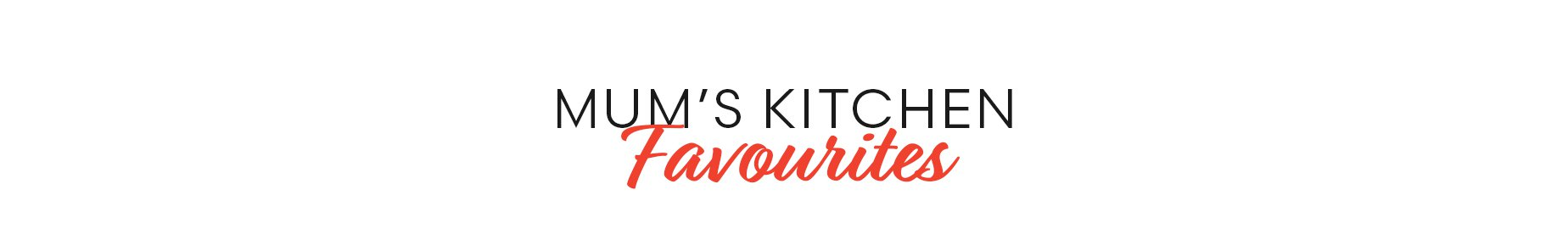 Mums Kitchen Favourites
